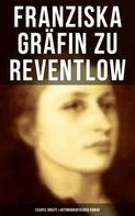 Franziska Gräfin zu Reventlow: Franziska Gräfin zu Reventlow: Essays, Briefe & Autobiografischer Roman
