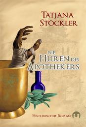 Die Huren des Apothekers - Historischer Roman