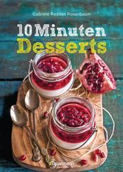 10-Minuten-Desserts - 95 blitzschnelle Rezepte für wunderbare Nachspeisen - Der Nachtisch auf die Schnelle