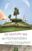 Corinna Kegel: Die fabelhafte Welt der Hochsensiblen und Hochbegabten ★★★★