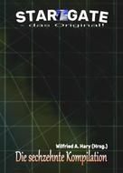 Wilfried A. Hary (Hrsg.): STAR GATE – das Original: Die 16. Kompilation