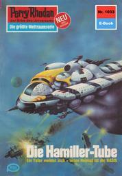 """Perry Rhodan 1033: Die Hamiller-Tube - Perry Rhodan-Zyklus """"Die kosmische Hanse"""""""