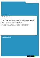 Kai Kubitzki: Das Geschäftsmodell von Maxdome. Kann der Anbieter am deutschen Video-on-Demand-Markt bestehen?