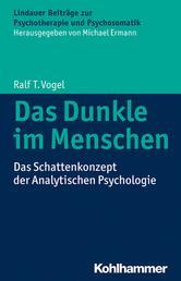 Das Dunkle im Menschen - Das Schattenkonzept der Analytischen Psychologie