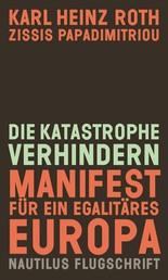 Die Katastrophe verhindern - Manifest für ein egalitäres Europa - Nautilus Flugschrift