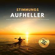 Stimmungsaufheller - Premium-Hypnose-Bundle für mehr Ausgeglichenheit und Wohlbefinden (Hypnose-Hörbuch)