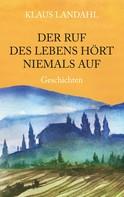 Klaus Landahl: Der Ruf des Lebens hört niemals auf