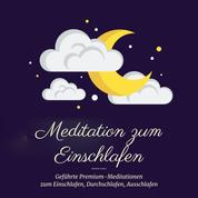 Meditation zum Einschlafen - Geführte Premium-Meditationen zum Einschlafen, Durchschlafen, Ausschlafen