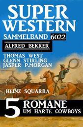 Super Western Sammelband 6022 – 5 Romane um harte Cowboys