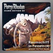 "Perry Rhodan Silber Edition 82: Raumschiff in Fesseln (Teil 4) - Perry Rhodan-Zyklus ""Aphilie"""
