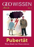 GEO Wissen: Pubertät: Wenn Kinder ins Chaos stürzen (GEO Wissen eBook Nr. 3) ★★★★★