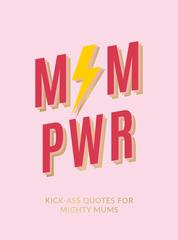 Mum Pwr - Kick-Ass Quotes for Mighty Mums