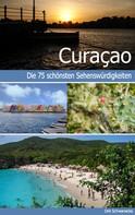 Dirk Schwenecke: Curaçao - Reiseführer mit den 75 schönsten Sehenswürdigkeiten der traumhaften Karibikinsel ★★★★★