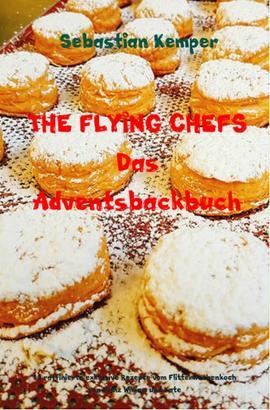 THE FLYING CHEFS Das Adventsbackbuch