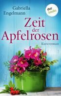 Gabriella Engelmann: Zeit der Apfelrosen - Glücksglitzern: Zweiter Roman ★★★★