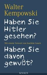 Haben Sie Hitler gesehen? Haben Sie davon gewußt? - Mit einem Vorwort von Joachim Gauck