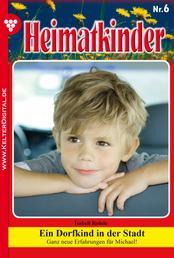 Heimatkinder 6 – Heimatroman - Ein Dorfkind in der Stadt