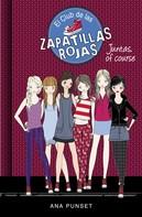 Ana Punset: Juntas, of course (Serie El Club de las Zapatillas Rojas 8)
