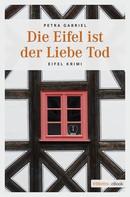 Petra Gabriel: Die Eifel ist der Liebe Tod