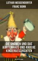 Lothar Meggendorfer: Die Gnomen und das Kartenhaus und andere Kindergeschichten (Mit Illustrationen)