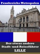 A.D. Astinus: Lille - Der etwas andere Stadt- und Reiseführer - Mit Reise - Wörterbuch Deutsch-Französisch