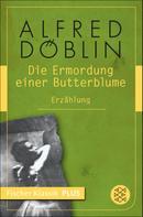 Alfred Döblin: Die Ermordung einer Butterblume