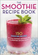 Rockridge Press: The Smoothie Recipe Book