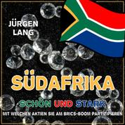 SÜDAFRIKA - Schön und Stark - Mit welchen Aktien Sie am BRIC-Boom partizipieren