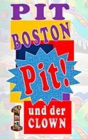 Pit Boston: Pit! Und der Clown