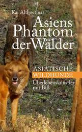 Asiens Phantom der Wälder - Asiatische Wildhunde. Überlebenskünstler mit Biß