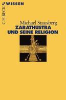 Michael Stausberg: Zarathustra und seine Religion
