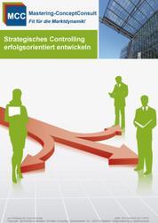 Strategisches Controlling erfolgsorientiert entwickeln - Der Leitfaden für die erfolgreich Entwicklung des strategischen Controlling anhand praxisbewährter Methoden