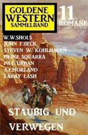 W. W. Shols: Staubig und verwegen: Goldene Western Sammelband 11 Romane