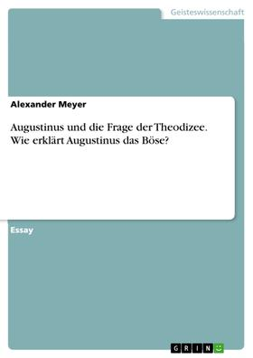 Augustinus und die Frage der Theodizee. Wie erklärt Augustinus das Böse?