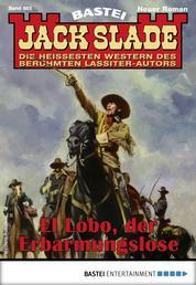 Jack Slade 885 - Western - El Lobo, der Erbarmungslose