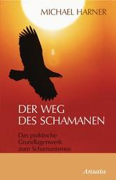 Der Weg des Schamanen - Das praktische Grundlagenwerk zum Schamanismus