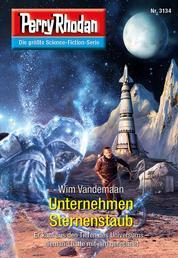 Perry Rhodan 3134: Unternehmen Sternenstaub - Chaotarchen-Zyklus