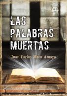 Juan Carlos Mato Amaya: Las palabras muertas