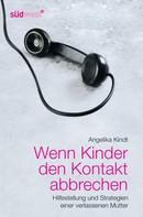 Angelika Kindt: Wenn Kinder den Kontakt abbrechen ★★★