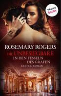 Rosemary Rogers: Die Unbesiegbare - Erster Roman: In den Fesseln des Grafen ★★★★