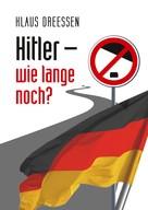 Klaus Dreessen: Hitler – wie lange noch?