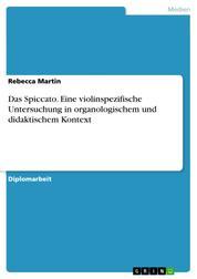 Das Spiccato. Eine violinspezifische Untersuchung in organologischem und didaktischem Kontext