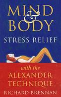 Richard Brennan: Mind and Body Stress Relief With the Alexander Technique