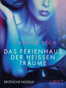 Camille Bech: Das Ferienhaus der heißen Träume: Erotische Novelle