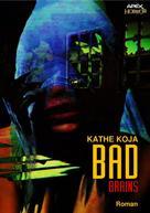 Kathe Koja: BAD BRAINS
