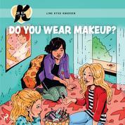 K for Kara 21 - Do You Wear Makeup?