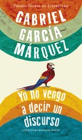 Gabriel García Márquez: Yo no vengo a decir un discurso