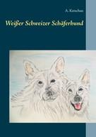 A. Ketschau: Weißer Schweizer Schäferhund