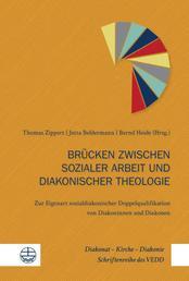 Brücken zwischen sozialer Arbeit und diakonischer Theologie - Zur Eigenart sozialdiakonischer Doppelqualifikation von Diakoninnen und Diakonen