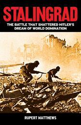 Stalingrad - The Battle that Shattered Hitler's Dream of World Domination